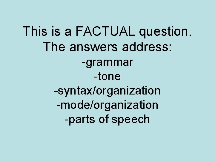 This is a FACTUAL question. The answers address: -grammar -tone -syntax/organization -mode/organization -parts of