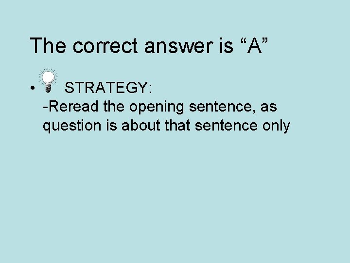 """The correct answer is """"A"""" • STRATEGY: -Reread the opening sentence, as question is"""