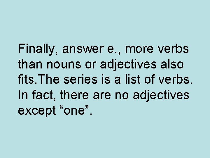Finally, answer e. , more verbs than nouns or adjectives also fits. The series