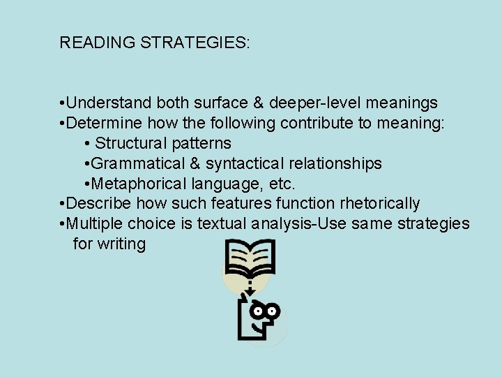 READING STRATEGIES: • Understand both surface & deeper-level meanings • Determine how the following