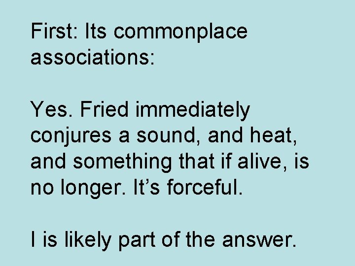 First: Its commonplace associations: Yes. Fried immediately conjures a sound, and heat, and something