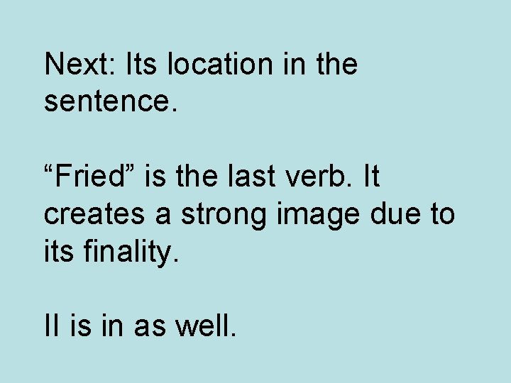 """Next: Its location in the sentence. """"Fried"""" is the last verb. It creates a"""