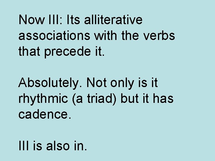 Now III: Its alliterative associations with the verbs that precede it. Absolutely. Not only
