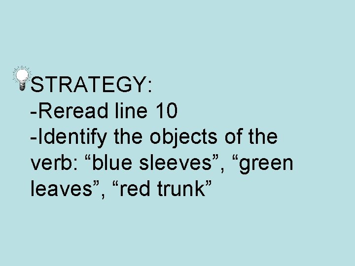 """STRATEGY: -Reread line 10 -Identify the objects of the verb: """"blue sleeves"""", """"green leaves"""","""