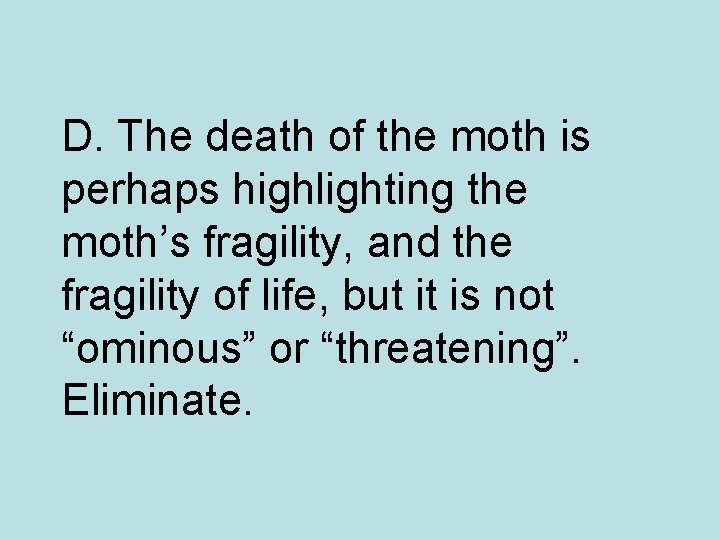 D. The death of the moth is perhaps highlighting the moth's fragility, and the