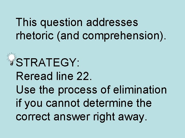 This question addresses rhetoric (and comprehension). STRATEGY: Reread line 22. Use the process of