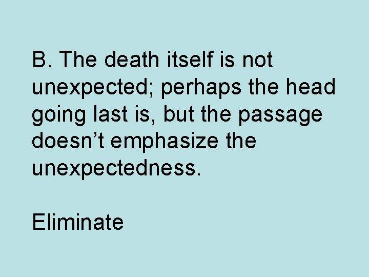 B. The death itself is not unexpected; perhaps the head going last is, but