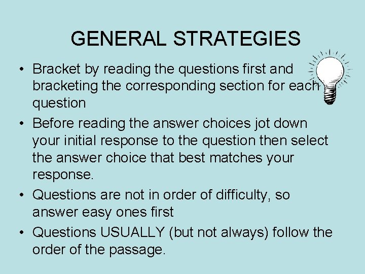 GENERAL STRATEGIES • Bracket by reading the questions first and bracketing the corresponding section