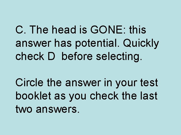 C. The head is GONE: this answer has potential. Quickly check D before selecting.