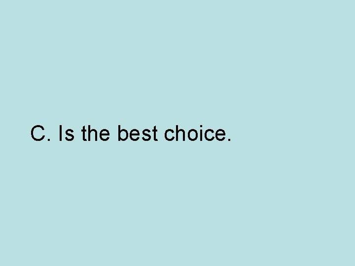 C. Is the best choice.