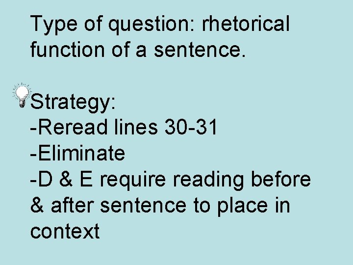Type of question: rhetorical function of a sentence. Strategy: -Reread lines 30 -31 -Eliminate