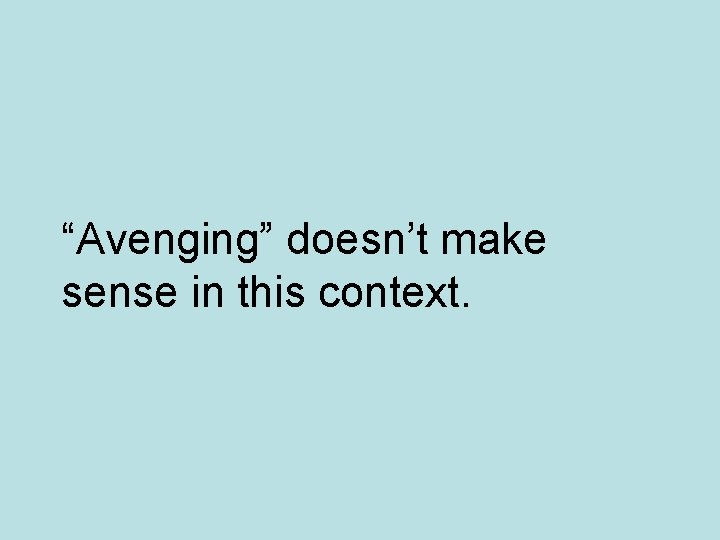 """""""Avenging"""" doesn't make sense in this context."""