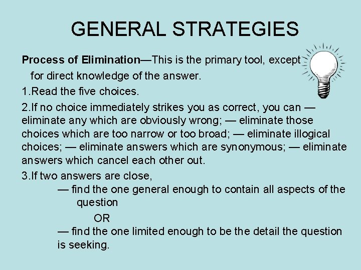 GENERAL STRATEGIES Process of Elimination—This is the primary tool, except for direct knowledge of