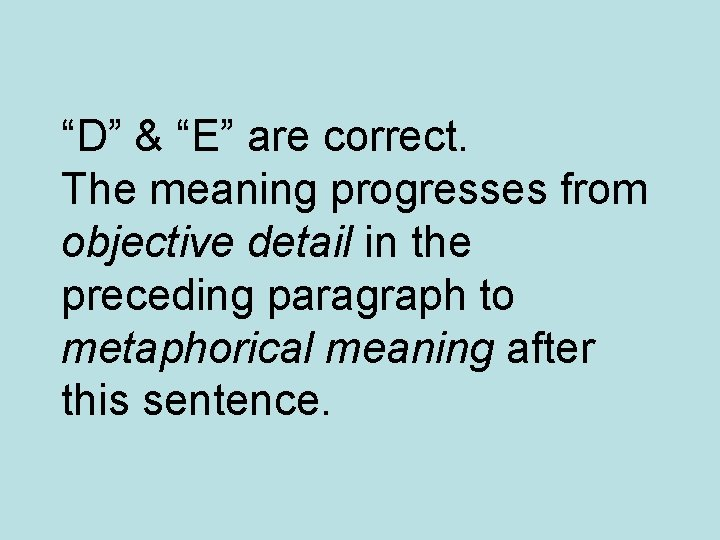 """""""D"""" & """"E"""" are correct. The meaning progresses from objective detail in the preceding"""