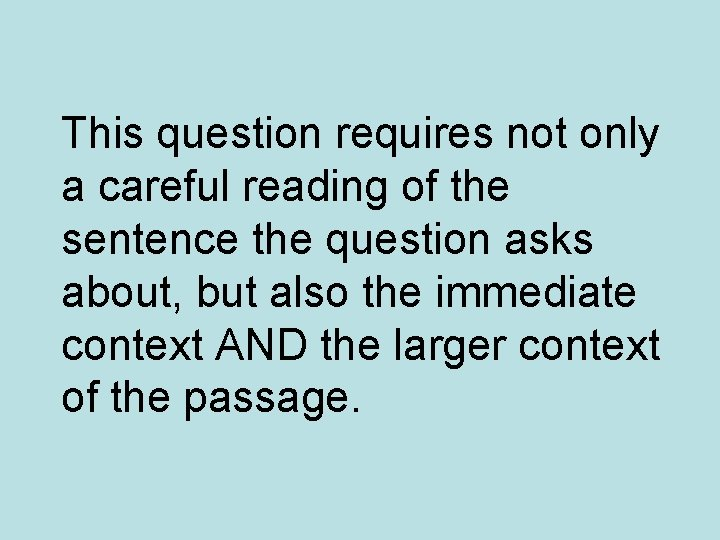 This question requires not only a careful reading of the sentence the question asks