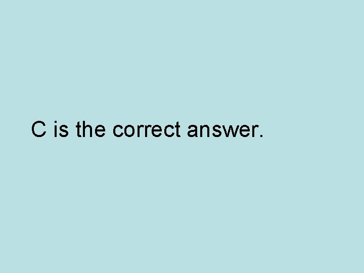 C is the correct answer.