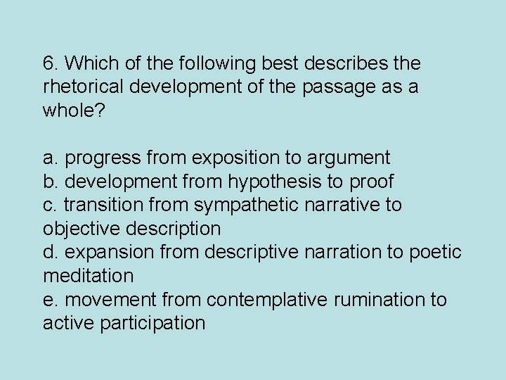 6. Which of the following best describes the rhetorical development of the passage as