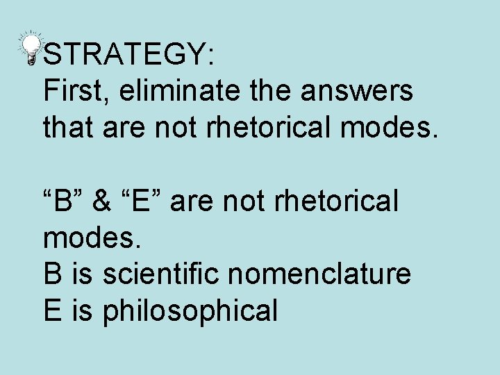 """STRATEGY: First, eliminate the answers that are not rhetorical modes. """"B"""" & """"E"""" are"""