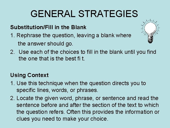 GENERAL STRATEGIES Substitution/Fill in the Blank 1. Rephrase the question, leaving a blank where