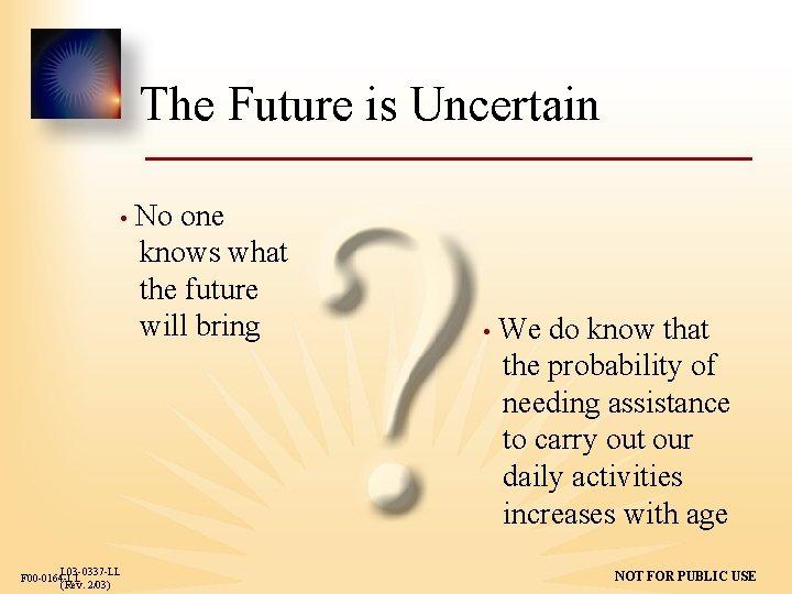 The Future is Uncertain • L 03 -0337 -LL F 00 -0164 -LL (Rev.