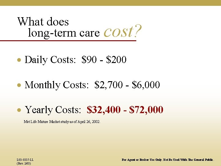 What does long-term care cost? · Daily Costs: $90 - $200 · Monthly Costs:
