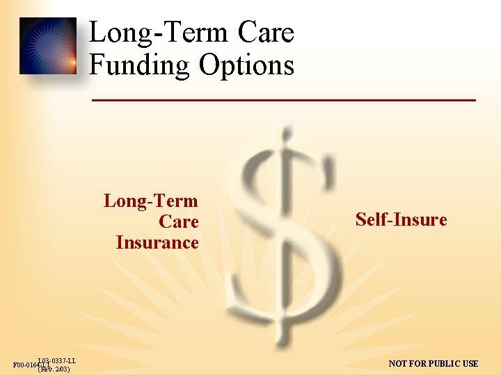 Long-Term Care Funding Options Long-Term Care Insurance L 03 -0337 -LL F 00 -0164