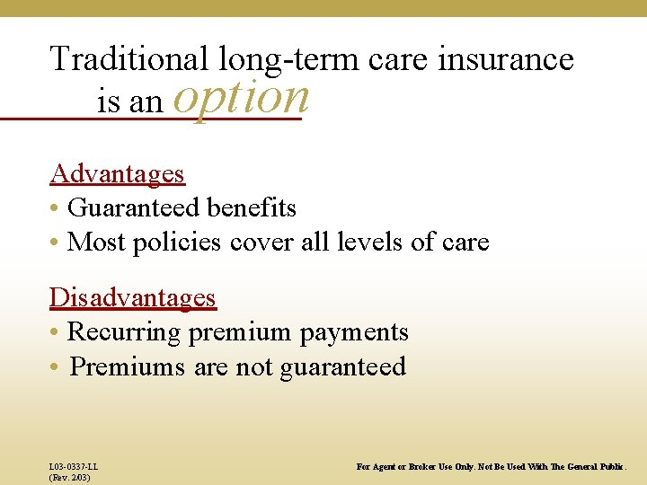 Traditional long-term care insurance is an option Advantages • Guaranteed benefits • Most policies