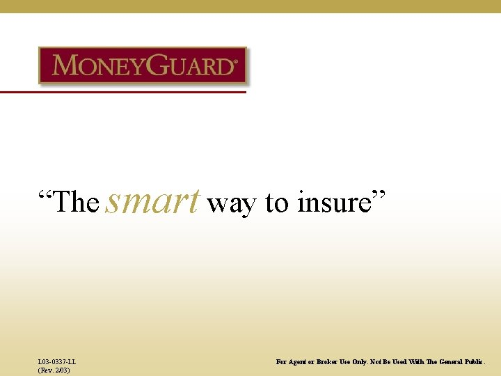 """""""The smart way to insure"""" L 03 -0337 -LL (Rev. 2/03) For Agent or"""