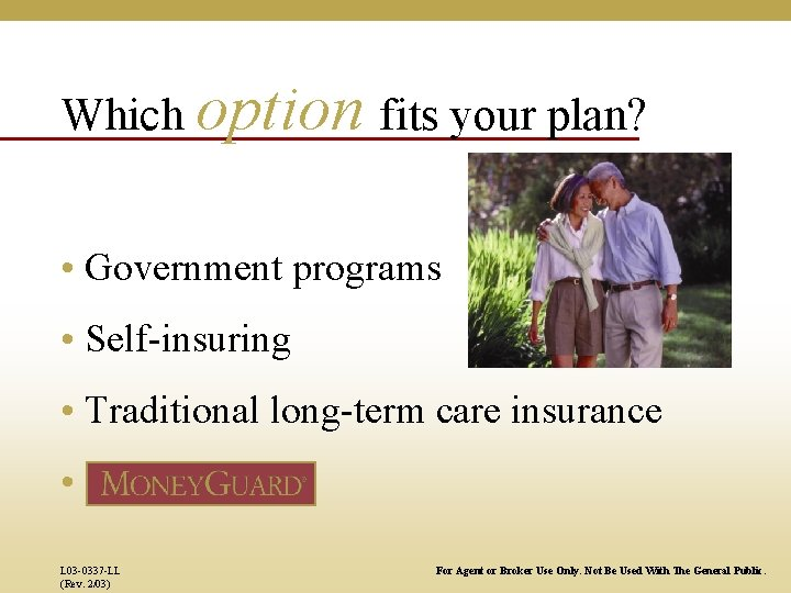 Which option fits your plan? • Government programs • Self-insuring • Traditional long-term care