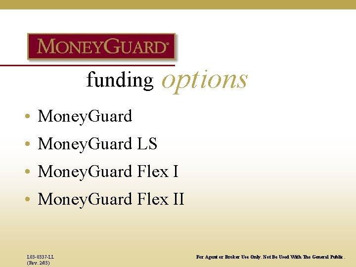 funding options • Money. Guard LS • Money. Guard Flex II L 03 -0337