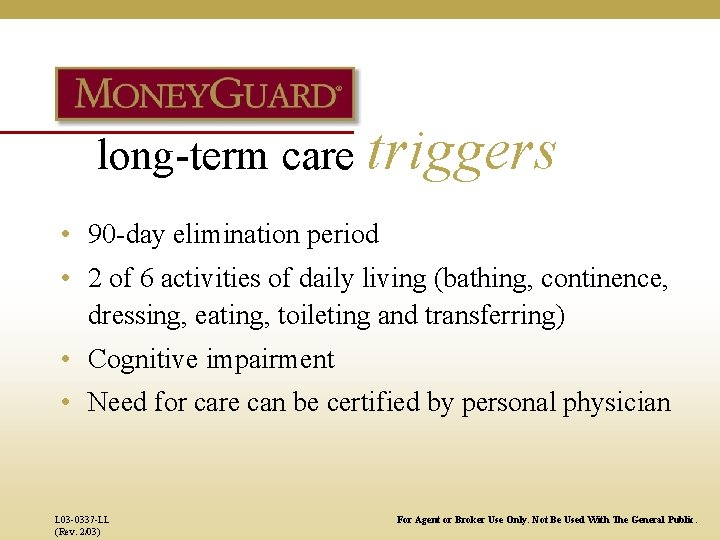 long-term care triggers • 90 -day elimination period • 2 of 6 activities of