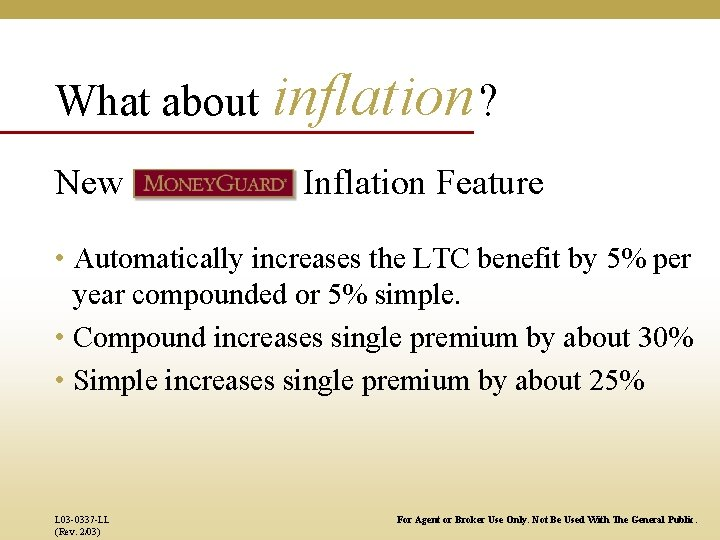 What about inflation ? New Inflation Feature • Automatically increases the LTC benefit by