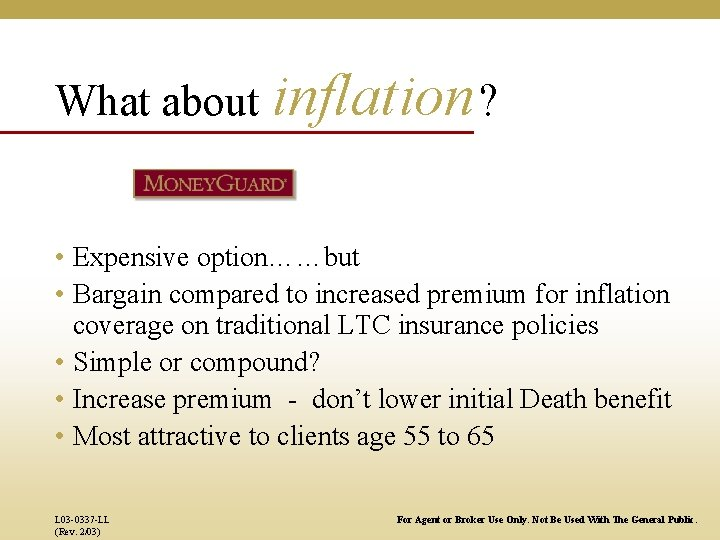 What about inflation ? • Expensive option……but • Bargain compared to increased premium for