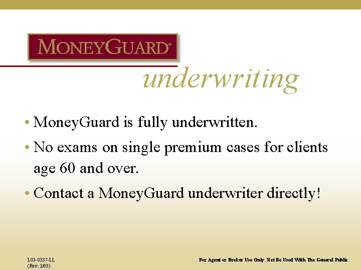 underwriting • Money. Guard is fully underwritten. • No exams on single premium cases