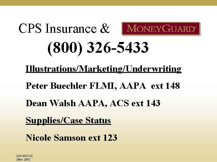 CPS Insurance & (800) 326 -5433 Illustrations/Marketing/Underwriting Peter Buechler FLMI, AAPA ext 148 Dean