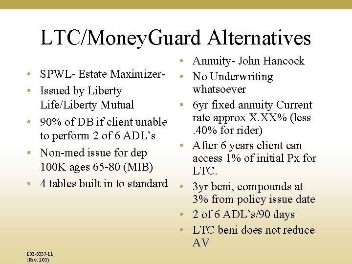 LTC/Money. Guard Alternatives • SPWL- Estate Maximizer • Issued by Liberty Life/Liberty Mutual •