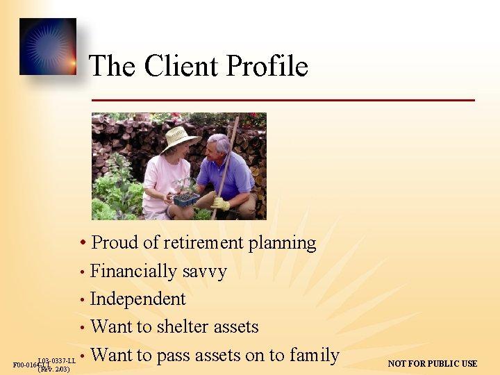 The Client Profile L 03 -0337 -LL F 00 -0164 -LL (Rev. 2/03) •