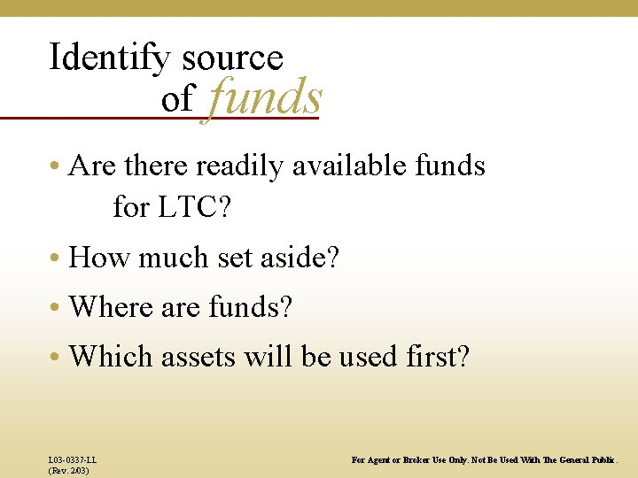 Identify source of funds • Are there readily available funds for LTC? • How