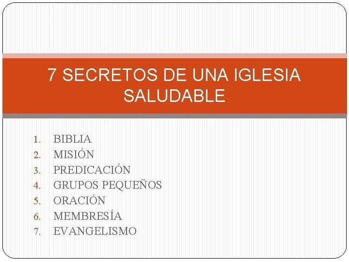 7 SECRETOS DE UNA IGLESIA SALUDABLE 1. 2. 3. 4. 5. 6. 7. BIBLIA
