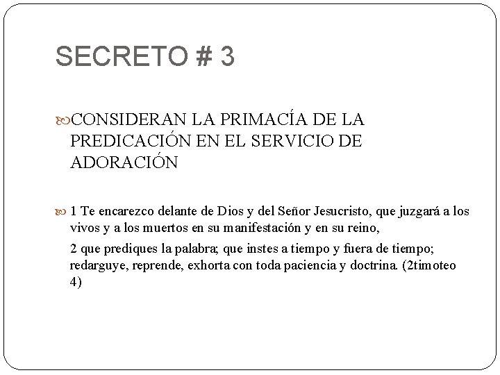 SECRETO # 3 CONSIDERAN LA PRIMACÍA DE LA PREDICACIÓN EN EL SERVICIO DE ADORACIÓN