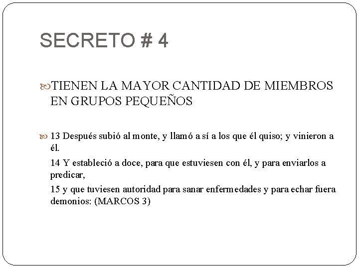 SECRETO # 4 TIENEN LA MAYOR CANTIDAD DE MIEMBROS EN GRUPOS PEQUEÑOS 13 Después
