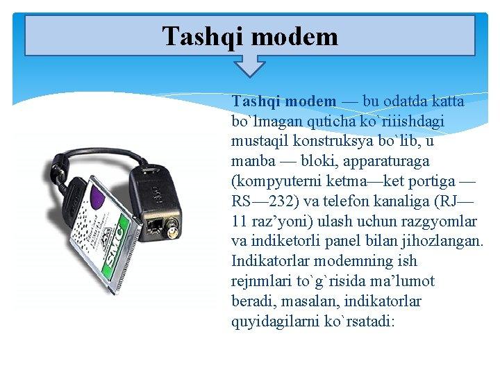 Tashqi modem — bu odatda katta bo`lmagan quticha ko`riiishdagi mustaqil konstruksya bo`lib, u manba