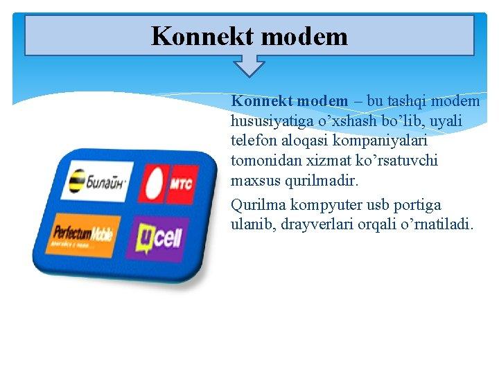 Konnekt modem – bu tashqi modem hususiyatiga o'xshash bo'lib, uyali telefon aloqasi kompaniyalari tomonidan