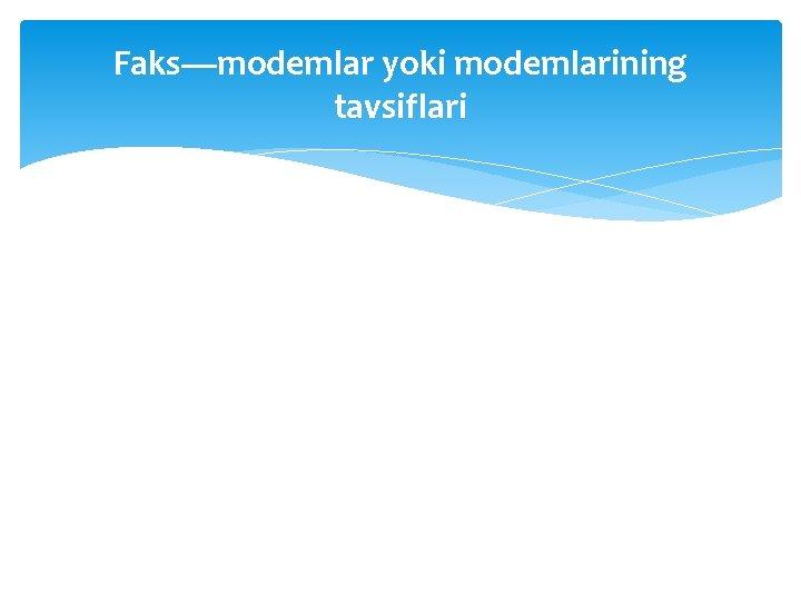 Faks—modemlar yoki modemlarining tavsiflari