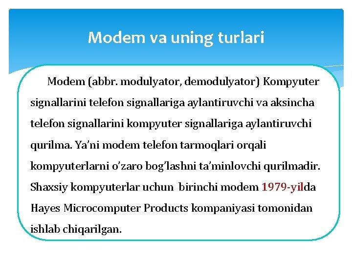 Modem va uning turlari Modem (abbr. modulyator, demodulyator) Kompyuter signallarini telefon signallariga aylantiruvchi va