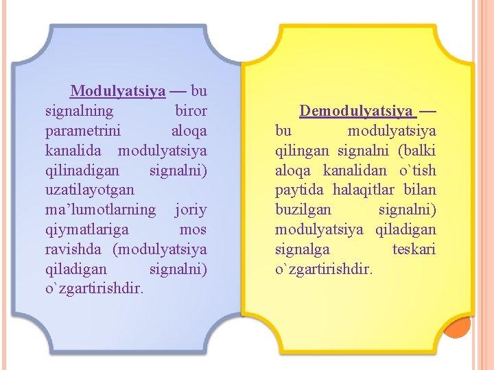 Modulyatsiya — bu signalning biror parametrini aloqa kanalida modulyatsiya qilinadigan signalni) uzatilayotgan ma'lumotlarning joriy