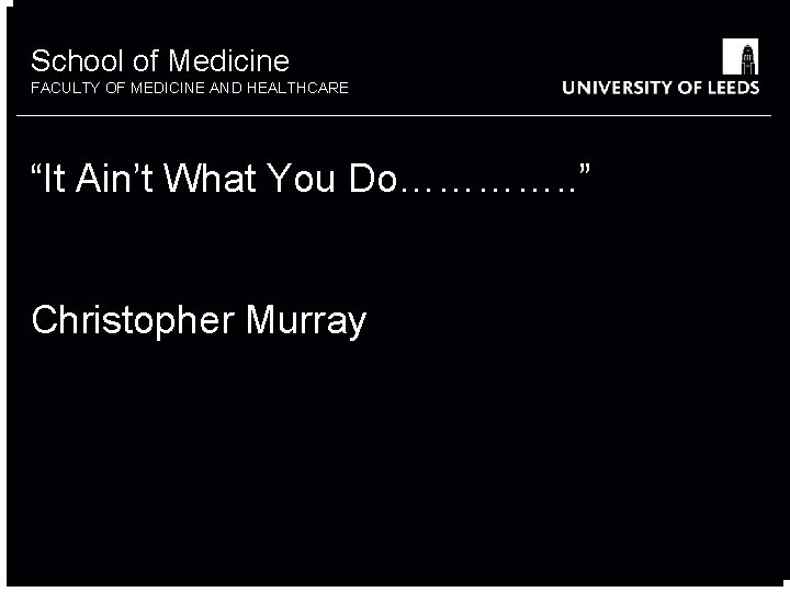 "School of Medicine something FACULTY OF MEDICINE OTHER AND HEALTHCARE ""It Ain't What You"