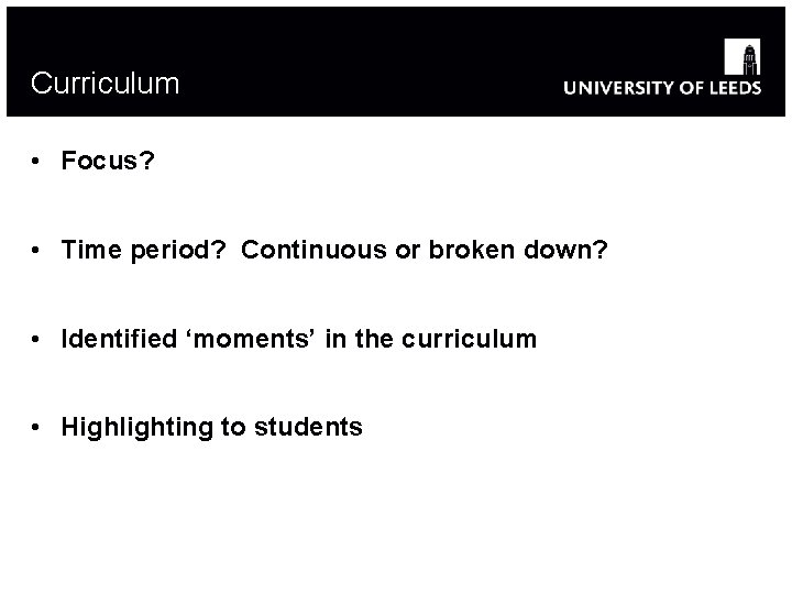 Curriculum • Focus? • Time period? Continuous or broken down? • Identified 'moments' in