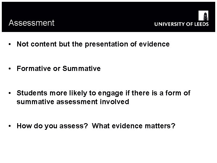 Assessment • Not content but the presentation of evidence • Formative or Summative •
