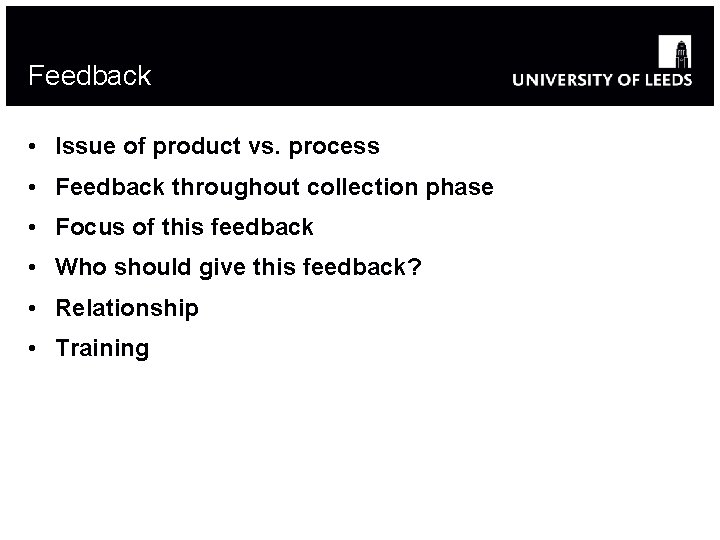 Feedback • Issue of product vs. process • Feedback throughout collection phase • Focus